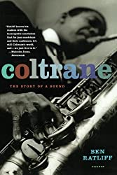 Coltrane: The Story of a Sound by Ben Ratliff (2008-10-28)