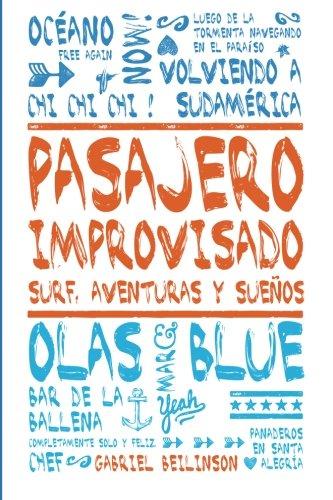 Pasajero Improvisado: Surf, Aventuras y Sueños (ed. monocromática) por Gabriel Beilinson
