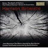 Birtwistle: Nenia, The Death of Orpheus; The Fields of Sorrow; Verses for Ensembles
