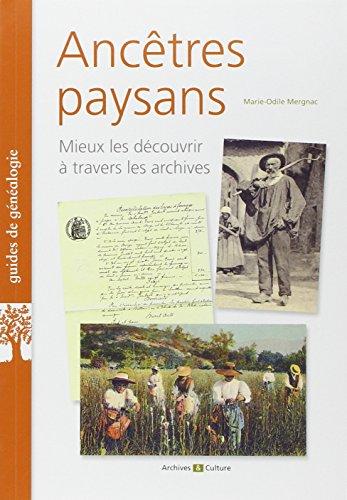 Ancêtres paysans: Mieux les découvrir à travers les archives. par Archives et culture