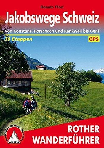 Jakobswege Schweiz: Von Konstanz, Rorschach und Rankweil bis Genf. 36 Etappen. Mit GPS-Tracks (Rother Wanderführer)