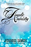 ANGELIC MINISTRY- Avail it and live an easy, supernatural life: A practical guide to avail the Angelic ministry. (Supernatural Series Book 1)