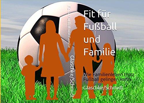 Fit für Fußball und Familie: Wie Familienleben trotz Fußball gelingen kann