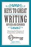 Keys to Great Writing Revised and Expanded: Mastering the Elements of Composition and Revision by Stephen Wilbers (2016-09-19)