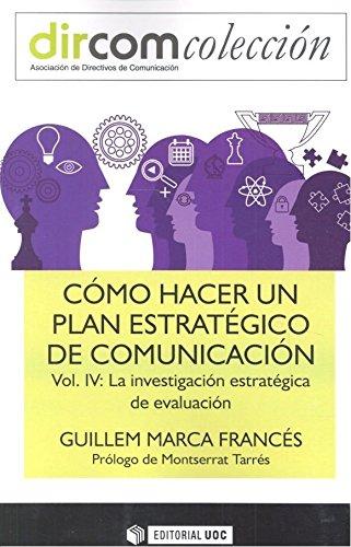 Como hacer un plan estratégico de comunicación vol. IV. La investigación estraté (Dircom) por Guillem Marca Frances