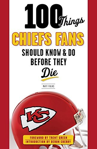 100 Things Chiefs Fans Should Know & Do Before They Die (100 Things...Fans Should Know) (English Edition)