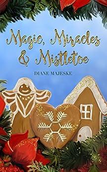 Magic, Miracles & Mistletoe by [Majeske, Diane]