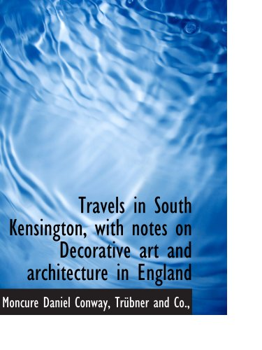 Travels in South Kensington, with notes on Decorative art and architecture in England