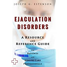 Ejaculation Disorders - A Reference Guide (BONUS DOWNLOADS) (The Hill Resource and Reference Guide Book 166) (English Edition)