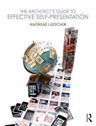 The Architect's Guide to Effective Self-Presentation by Andreas Luescher (2013-10-26)