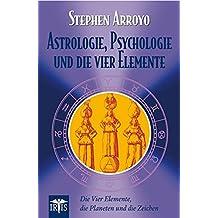 Astrologie, Psychologie und die vier Elemente: Die vier Elemente, die Planeten und die Zeichen