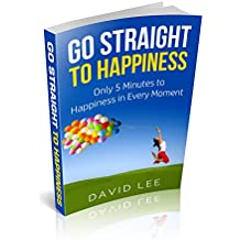 GO STRAIGHT TO HAPPINESS: Only 5 Minutes to Happiness in Every Moment (English Edition)