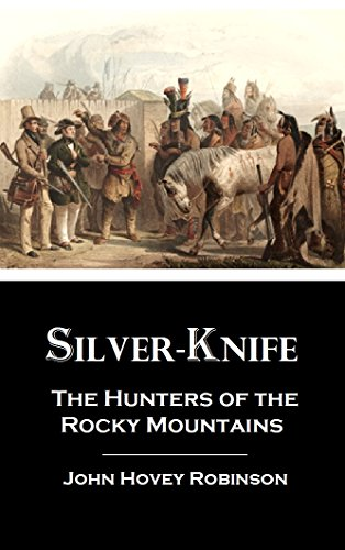 Silver-knife: The Hunters of the  Rocky Mountains, an Autobiography (1854) (Linked Table of Contents) (English Edition)
