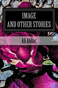 Image and Other Stories by [Abbas, Ali]