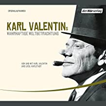 Karl Valentins wahrhaftige Weltbetrachtung (Valentin-Edition 1)