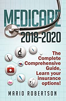 Medicare: 2018-2020 The Complete Comprehensive Guide: Learn Your Insurance Options. (Business & Finance) (English Edition) par [Robertson, Mario]