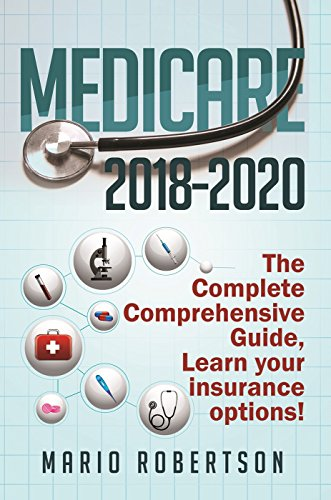 Medicare: 2018-2020 The Complete Comprehensive Guide: Learn Your Insurance Options. (Business & Finance) (English Edition)