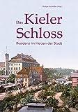 Das Kieler Schloss. Residenz im Herzen der Stadt - Rüdiger Andreßen (Hrsg.)