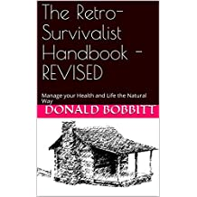 The Retro-Survivalist Handbook - REVISED: Manage your Health and Life the Natural Way