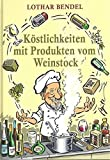 Köstlichkeiten mit Produkten vom Weinstock - ein Buch von Lothar Bendel