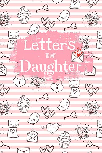 Letters To My Daughter: Cute Blank Lined Notebook Journal to Write Your  Personal Message to Your Little or Grown Up Girl - Fill The Book With