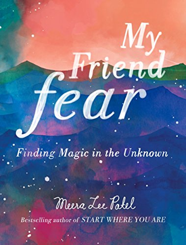Pdf download my friend fear finding magic in the unknown by my friend fear finding magic in the unknown meera lee patel on amazon com free shipping on qualifying offers from the bestselling author of start where you fandeluxe Choice Image