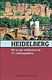 Heidelberg, wo es am schönsten ist: 77 Lieblingsplätze -