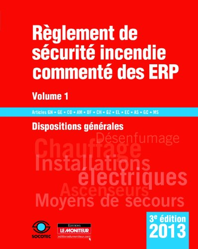 Règlement de sécurité incendie commenté des ERP - Volume 1: Dispositions générales : Articles GN - GE - CO - AM - DF - CH - GZ - EL - EC - AS - GC - MS