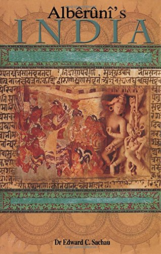 Alberuni'S India: An Account of the Religion, Philosophy, Literature, Geography, Chronology, Astronomy, Customs, Laws and Astrology of India About A.D.1030