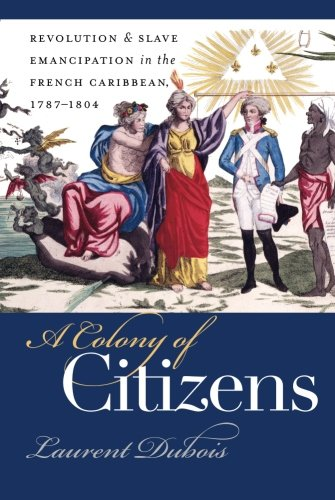 a-colony-of-citizens-revolution-slave-emancipation-in-the-french-caribbean-1787-1804-revolution-and-