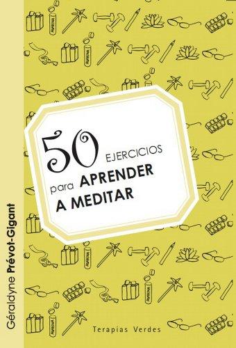 50 ejercicios para aprender a meditar (Terapias 50 Ejercicios)