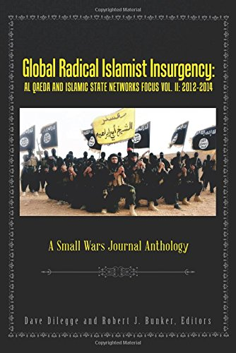 Global Radical Islamist Insurgency: AL QAEDA AND ISLAMIC STATE NETWORKS FOCUS: A Small Wars Journal Anthology