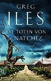 Die Toten von Natchez: Thriller (Penn Cage Trilogie, Band 2) - Greg Iles