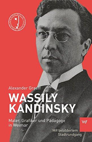 Wassily Kandinsky: Maler, Grafiker und Pädagoge in Weimar