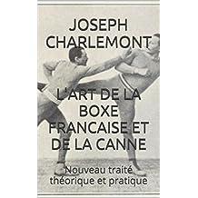 L'ART DE LA BOXE FRANCAISE ET DE LA CANNE: Nouveau traité théorique et pratique