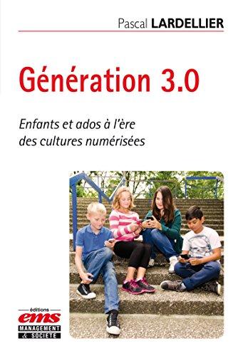 Génération 3.0: Enfants et ados à l'ère des cultures numérisées par Pascal Lardellier