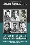 La Piel de los Dioses: Galanes de Hollywood: Cary Grant, Rodolfo Valentino, Errol Flynn, John Barrymore, Ramón Novarro, Alan Ladd