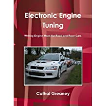 Electronic Engine Tuning. Writing Engine Maps for Road and Race Cars (English Edition)