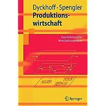 Produktionswirtschaft: Eine Einführung für Wirtschaftsingenieure: Eine Einfuhrung Fur Wirtschaftsingenieure (Springer-Lehrbuch)