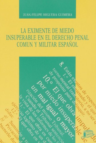 La eximente de miedo insuperable en el Derecho penal común y militar español por J.F. Higuera Guimerá