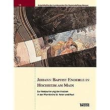 Johann Baptist Enderle in Hochheim am Main: Zur Restaurierung der Fresken in der Pfarrkirche St. Peter und Paul (Arbeitshefte des Landesamtes für Denkmalpflege Hessen)