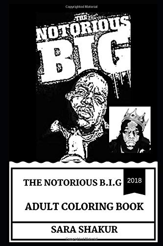 The Notorious B.I.G Adult Coloring Book: The Best Rapper of All Time and Hip Hop Cultural Icon, Legendary Deep Voice Vocal and Producer Inspired Adult Coloring Book (The Notorious B.I.G Books) por Sara Shakur