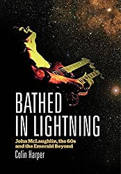 Bathed In Lightning - John McLaughlin, The 60s And The Emerald Beyond