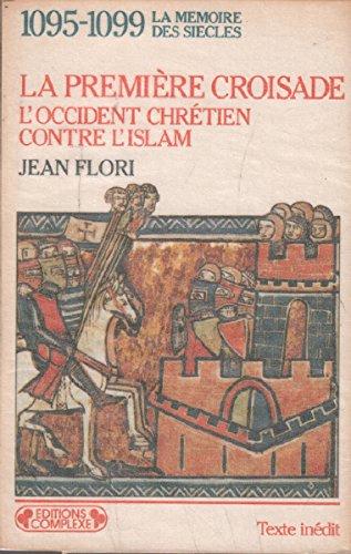 La première croisade, 1095-1099: L'Occident chrétien contre l'Islam (aux origines des idéologies occidentales) (La Mémoire des siècles)