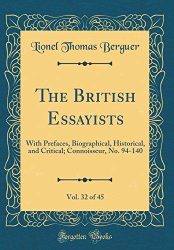 The British Essayists, Vol. 32 of 45: With Prefaces, Biographical, Historical, and Critical; Connoisseur, No. 94-140 (Classic Reprint)