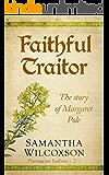 Faithful Traitor: The Story of Margaret Pole (Plantagenet Embers Book 2)