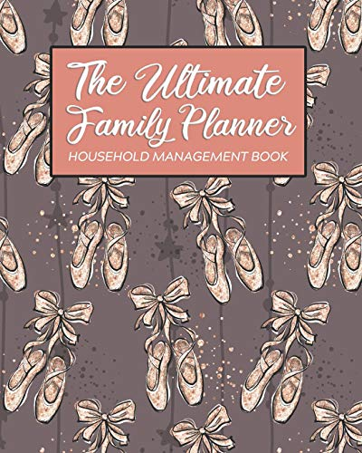 The Ultimate Family Planner Household Management Book: Dance Mom Ballet Shoes Mauve Pink Mom Tracker |  Calendar Contacts Password | School Medical ... Budget Expenses  |  Mothers Day Gift (Knapp Family Amy Planner)