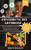 Ernährung bei Arthrose: Das Arthrose Kochbuch mit umfangreichen Tipps, Informationen und Rezepten zum Vorbeugen und Lindern von Arthrose. Inkl. Arthrose ... und 100 Rezepte (Arthrose Ernährung 1)
