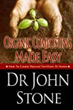 Organic: Composting: Made Easy: How To Create Natural Fertilizer At Home (Fertilizer Plants, Do It Yourself, Guide, Urbane Gardening, Herb,Fertilizer Nitrogen) ... For Plants, Fertilizer Plants Book 3)