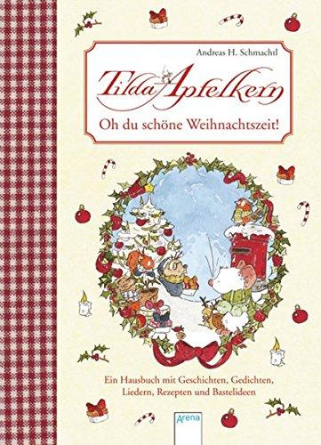 Oh du schöne Weihnachtszeit: Ein Hausbuch mit Geschichten, Gedichten, Liedern, Rezepten und Basteleien